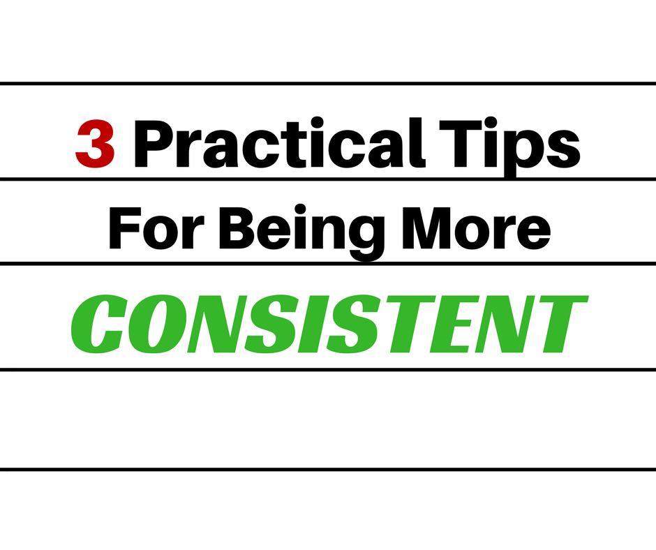be more consistent