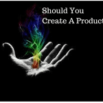 Should You Create a Product
