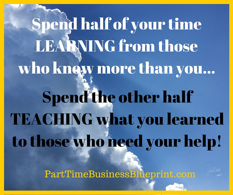 Spend half of you timeLEARNING from thosewho know more than you...