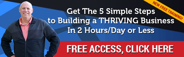 New Free Training! Get the 5 Simple Steps to Building a THRIVING Business In 2 Hours/Per Day or Less