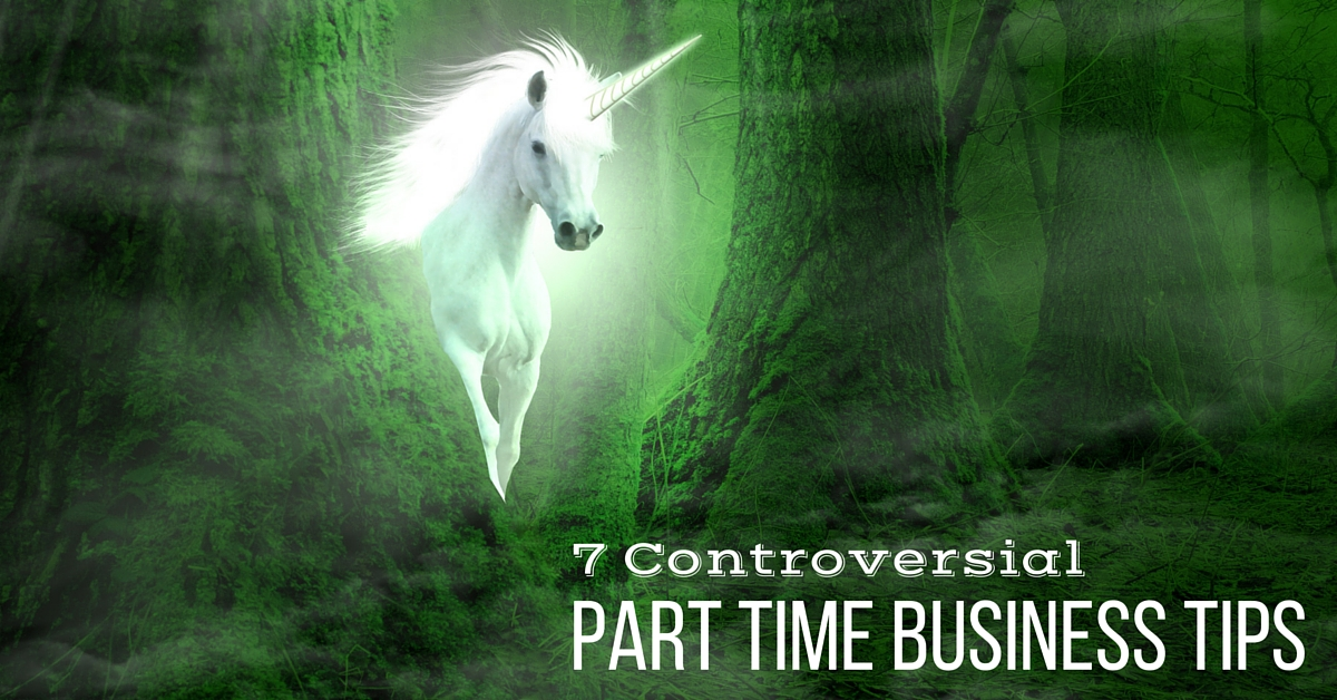 7 Controversial Tips For Building A Home Business Part Time