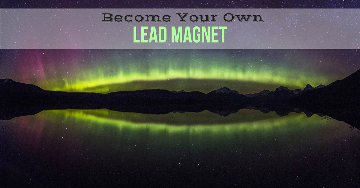 7 Rules For Becoming Your Own Lead Magnet